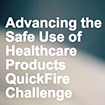 Advancing the Safe Use of Healthcare Products QuickFire Challenge