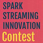 Spark Streaming Innovation Contst