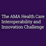 The AMA Health Care Interoperability and Innovation Challenge