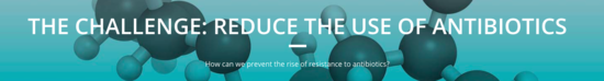 CHALLENGE: Reduce the Use of Antibiotics
